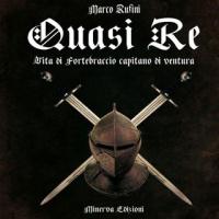 Perugia 1416 - Quasi Re. Vita di Fortebraccio Capitano di ventura di Marco Rufini (Edizioni Minerva)